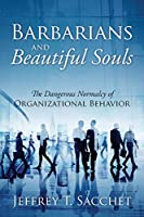 Barbarians and Beautiful Souls: The Dangerous Normalcy of Organizational Behavior