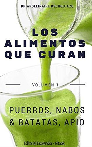 LOS ALIMENTOS QUE CURAN - Vol 1.: Puerros, nabos, batatas &