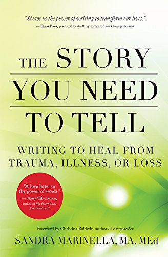 The Story You Need to Tell: Writing to Heal from Trauma, Illness, or Loss