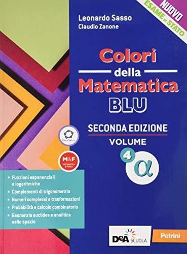 Colori della matematica. Ediz. blu. Per le Scuole superiori. Con e-book. Con espansione online (Vol. 4 alfa)