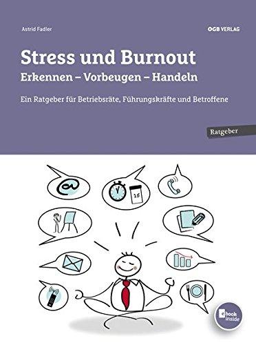Stress und Burnout. Erkennen - Vorbeugen - Handeln: Ein Ratgeber für Betriebsräte, Führungskräfte und Betroffene