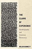 The Claims of Experience: Autobiography and American Democracy