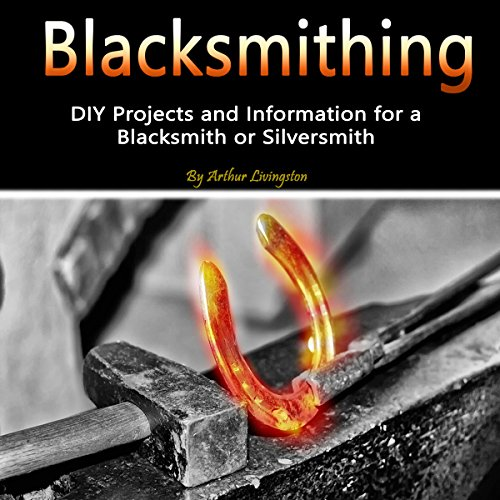 Blacksmithing: DIY Projects and Information for a Blacksmith or Silversmith audiobook cover art