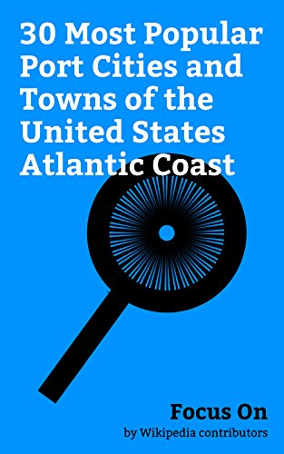 Focus On: 30 Most Popular Port Cities and Towns of the United States Atlantic Coast: New York City, Boston, Philadelphia, Miami, Baltimore, Charleston, ... Lauderdale, Florida, etc. (English Edition)