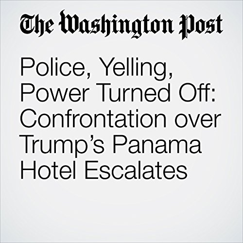 Police, Yelling, Power Turned Off: Confrontation over Trump's Panama Hotel Escalates copertina