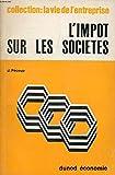 L'IMPOT SUR LES SOCIETES (Collection 'La vie de l'entreprise', 11)