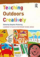 Teaching Outdoors Creatively (Learning to Teach in the Primary School Series)