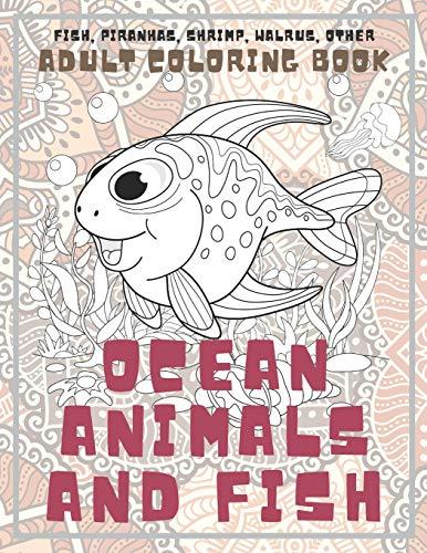 Ocean Animals and Fish - Adult Coloring Book - Fish, Piranhas, Shrimp, Walrus, other