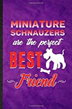Miniature Schnauzers Are the Perfect Best Friend: Funny Blank Lined Miniature Schnauzer Lover Notebook/ Journal, Graduation Appreciation Gratitude ... Gag Gift, Modern Cute Graphic 110 Pages