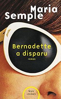 Bernadette a disparu (FEUX CROISES) (French Edition) by [Maria SEMPLE, Carine CHICHEREAU]