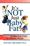 Image of It's Not Just Baby Fat!: 10 Steps to Help Your Child to a Healthy Weight
