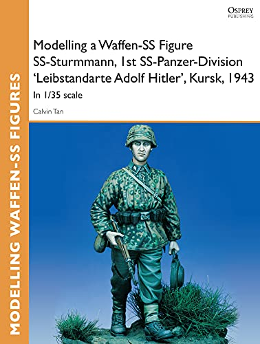 Modelling a Waffen-SS Figure SS-Sturmmann, 1st SS-Panzer-Division 'Leibstandarte Adolf Hitler', Kursk, 1943: In 1/35 scale (Osprey Modelling Guides) (English Edition)