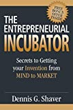 The Entrepreneurial Incubator: Secrets to Getting your Invention from Mind to Market