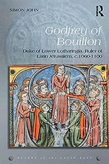 Godfrey of Bouillon: Duke of Lower Lotharingia, Ruler of Latin Jerusalem, c.1060-1100 (Rulers of the Latin East Book 2)