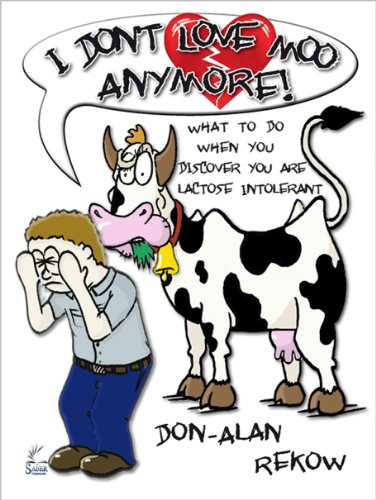 I Don't Love Moo Anymore! What To Do When You Discover You Are Lactose Intolerant