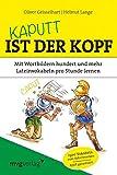 Kaputt ist der Kopf: Mit Wortbildern hundert und mehr Lateinvokabeln pro Stunde lernen - Oliver Geisselhart