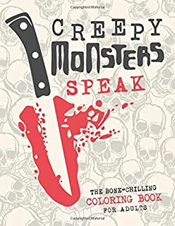 CREEPY MONSTERS SPEAK: The Bone-Chilling Coloring book for Adults