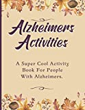Alzheimers Activities: A Super Cool Activity Book For People With Alzheimers (Also Comes With A Bonus Daily Journal)