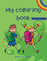 My coloring book: Favorit Coloring Book for Kids Ages 4-8, For Girls & Boys Fun and Learning