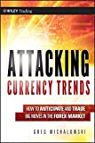 Attacking Currency Trends: How to Anticipate and Trade Big Moves in the Forex Market (Wiley Trading Series, Band 487) - Greg Michalowski