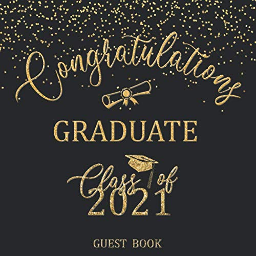 Congratulations Graduate Class Of 2021 Guest Book: Graduation Sign In Keepsake For Seniors   Memories, Advice & Well Wishes   Gift Log   Gold & Black ... (Graduation Guest Book Black & Gold Series)