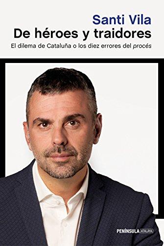 De héroes y traidores: El dilema de Cataluña o los diez errores del procés