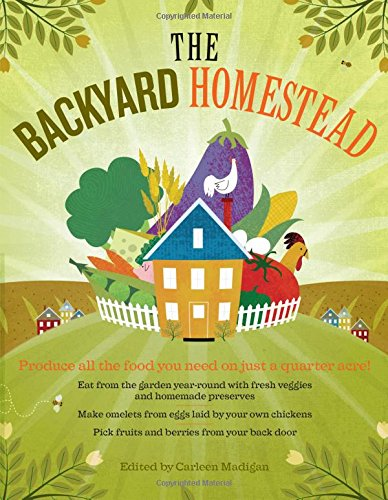 The Backyard Homestead: Produce all the food you...