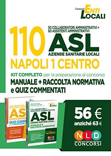 110 posti ASL Napoli 1 Centro. 50 collaboratori amministrativi + 60 assistenti amministrativi: Manuale + Raccolta normativa-Quiz commentati per la preparazione al concorso. Con software di simulazione