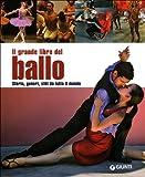 Il grande libro del ballo. Storia, generi, stili da tutto il mondo. Ediz. illustrata