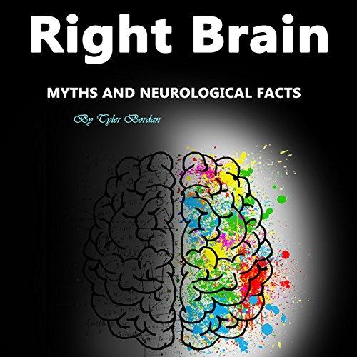 Right Brain: Myths and Neurological Facts Audiobook By Tyler Bordan cover art
