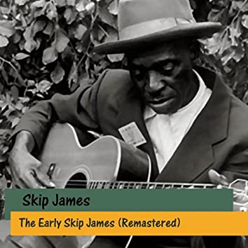 The Early Skip James (Remastered)