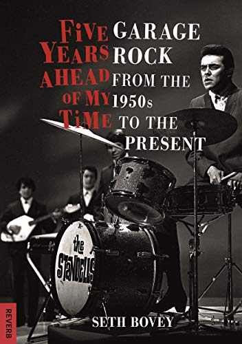 Bovey, S: Five Years Ahead of My Time: Garage Rock from the 1950s to the Present (Reverb)