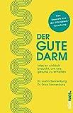 Der gute Darm: Was er wirklich braucht, um uns gesund zu erhalten. Das Neueste aus der Mikrobiom-Forschung - Dr. Justin Sonnenburg