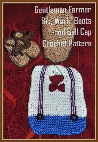Gentleman Farmer Bib, Work Boots and Ball Cap Crochet Patterns (English Edition)