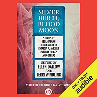 Silver Birch, Blood Moon                   By:                                                                                                                                 Ellen Datlow - editor,                                                                                        Terri Windling - editor                               Narrated by:                                                                                                                                 Jo Howarth                      Length: 12 hrs and 30 mins     7 ratings     Overall 4.3