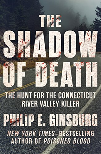 The Shadow of Death: The Hunt for the Connecticut River Valley Killer by [Philip E. Ginsburg]