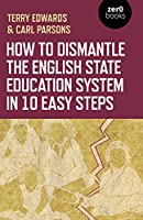 How to Dismantle the English State Education System in 10 Easy Steps: The Academy Experiment