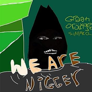 We Are Nigga