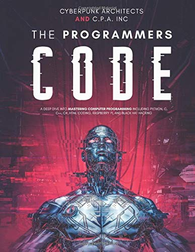 The Programmers Code: A Deep Dive Into Mastering Computer Programming Including Python, C, C++, C#,
