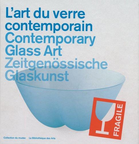 L'Art Du Verre Contemporain/Contemporary Glass Art/Zeitgenossische Glaskunst (Art decoratif)