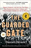 The Guarded Gate: Bigotry, Eugenics, and the Law That Kept Two Generations of Jews, Italians, and Other European Immigrants Out of America