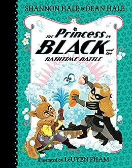 The Princess in Black and the Bathtime Battle by [Shannon Hale, Dean Hale, LeUyen Pham]