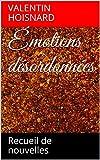 Émotions désordonnées: Recueil de nouvelles
