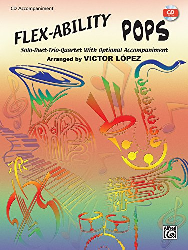 Flex-Ability Pops -- Solo-Duet-Trio-Quartet with Optional Accompaniment: for All Instruments (CD)