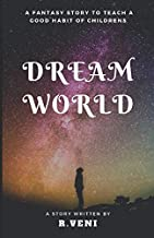 Dream World: This is a story about a family. In this beautiful family, a loving father tells the story of two children. This story is a very different story. A fantasy story to teach a good habit