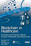 Blockchain in Healthcare: Innovations that Empower Patients, Connect Professionals and Improve Care (Himss Book) - Vikram Dhillon