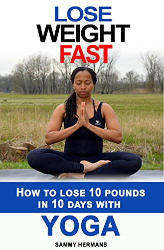 Yoga Lose Weight Fast Yoga Diet How To Lose 10 Pounds In 10 Days With Yoga