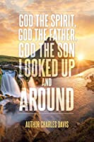 God the Spirit, God the Father, God the Son: Looked Up and Around God's Creation