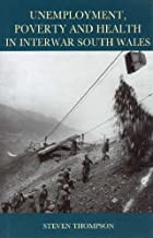 Unemployment, Poverty and Health in Interwar South Wales (Studies in Welsh History)