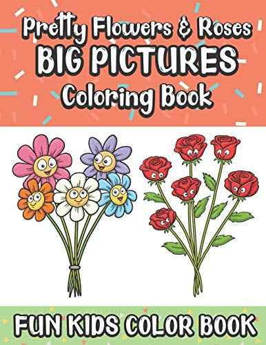 Pretty Flowers And Roses Big Pictures Coloring Book Fun Kids Color Book: Large Full Page Black And White Drawings To Be Colored In By Children And Kids Of All Ages